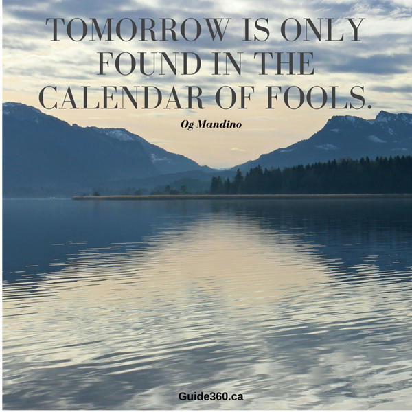 Tomorrow is only found in the calendar of fools